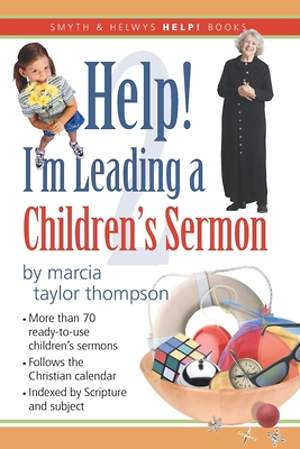 Help! I'm Leading a Children's Sermon, Volume 2: Lent to Pentecost