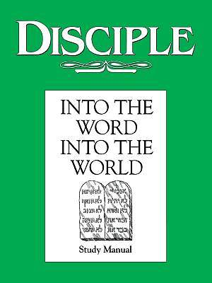 Disciple II Into the Word Into the World: Study Manual