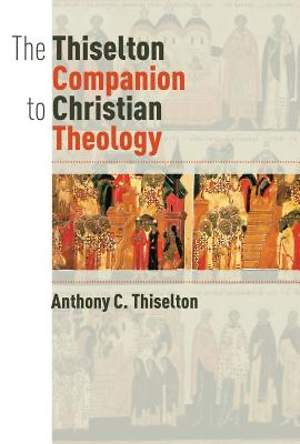 The Thiselton Companion to Christian Theology