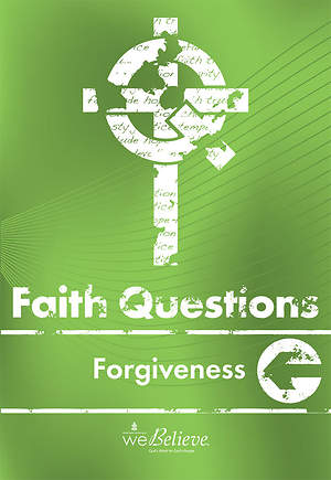 We Believe Faith Questions - Forgiveness