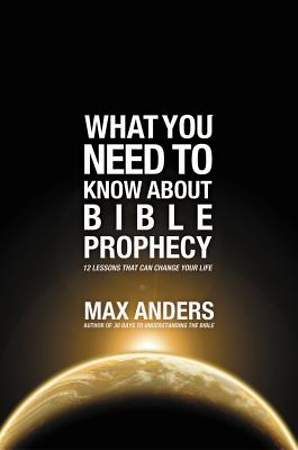 What You Need to Know about Bible Prophecy