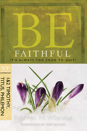 Be Faithful (1 & 2 Timothy, Titus, Philemon)
