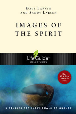 LifeGuide Bible Study - Images of the Spirit