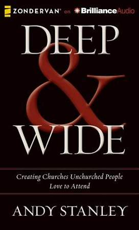 Deep & Wide: Creating Churches Unchurched People Love to Attend Audiobook