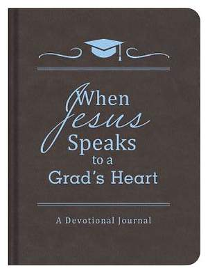 When Jesus Speaks to a Grad's Heart
