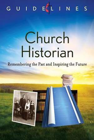 Guidelines for Leading Your Congregation 2013-2016 - Church Historian