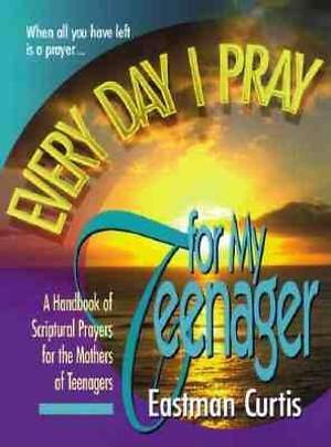 Every Day I Pray for My Teenager