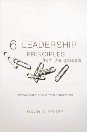 Six Leadership Principles from the Gospels