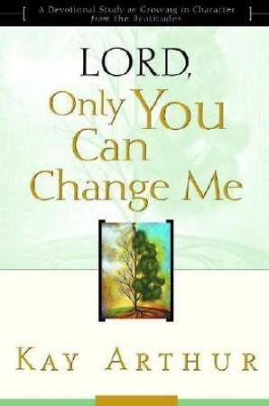 "Lord, Only You Can Change Me: ""Lord"" Bible Study series"
