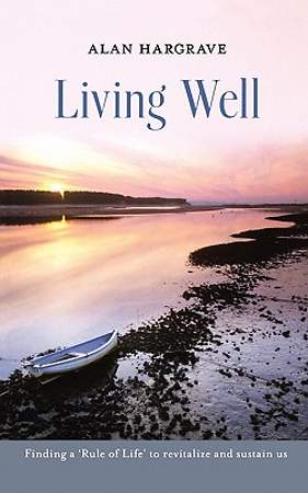 Living Well - Finding a `Rule of Life` to Revitalise and Sustain Us