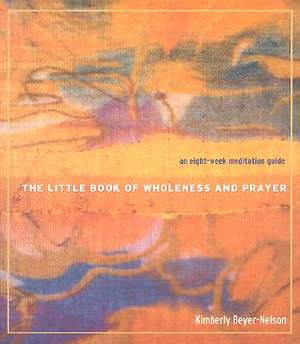 The Little Book of Wholeness and Prayer
