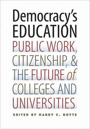 Democracy's Education Public Work, Citizenship, and the Future of Colleges and Universities