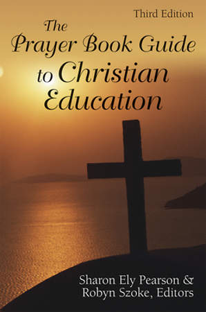 The Prayer Book Guide to Christian Education, Third Edition