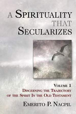 A Spirituality That Secularizes Volume 1