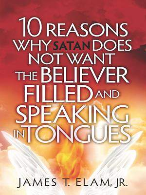 10 Reasons Satan Does Not Want the Believer Filled and Speaking in Tongues [ePub Ebook]