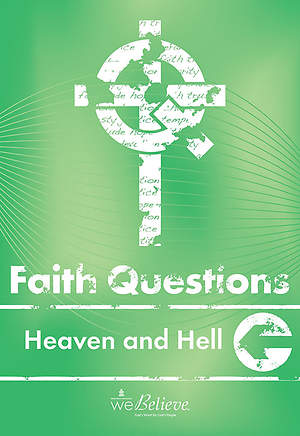 We Believe Faith Questions - Heaven & Hell
