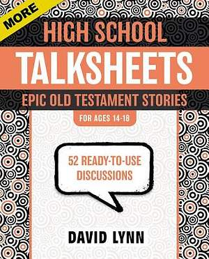 More High School TalkSheets, Epic Old Testament Stories:  52 Ready-to-Use Discussions