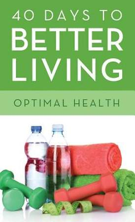 40 Days to Better Living: Optimal Health