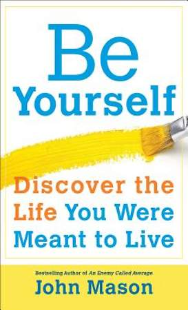 Be Yourself--Discover the Life You Were Meant to Live [ePub Ebook]