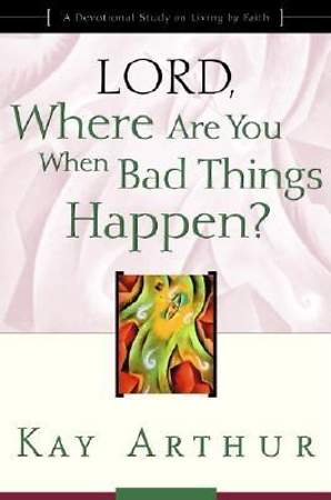 "Lord, Where Are You When Bad Things Happen?:  ""Lord"" Bible Study series"