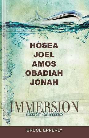 Immersion Bible Studies: Hosea, Joel, Amos, Obadiah, Jonah