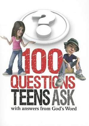 100 Questions Teens Ask with Answers from God`s Word