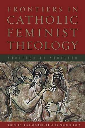 Frontiers in Catholic Feminist Theology