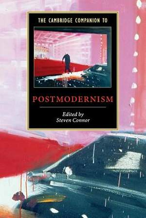 The Cambridge Companion to Postmodernism