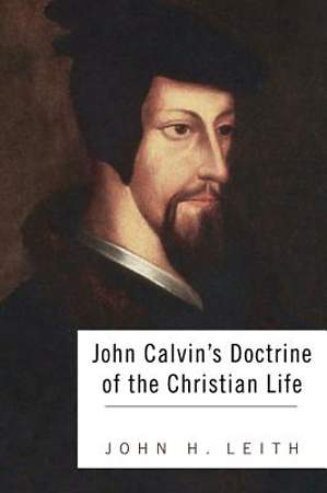 John Calvin`s Doctrine of the Christian Life