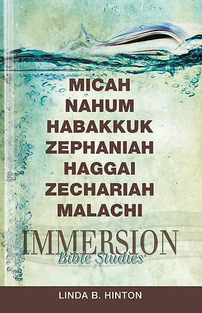 Immersion Bible Studies: Micah, Nahum, Habakkuk, Zephaniah, Haggai, Zechariah, Malachi