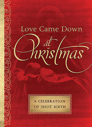 Love Came Down at Christmas a Celebration of Jesus` Birth