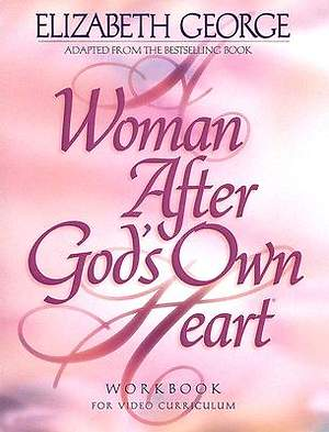 A Woman After God`s Own Heart  - Workbook