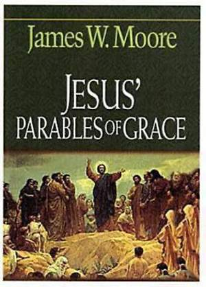Jesus` Parables of Grace