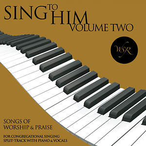 Sing to Him, Volume Two - 15 Songs for Worship & Praise