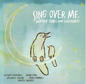 Sing Over Me; Worship Songs and Lullabies
