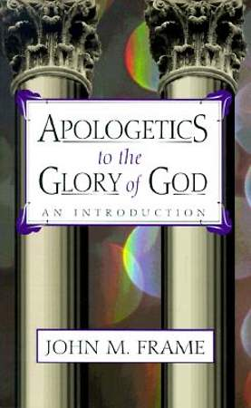 Apologetics to the Glory of God