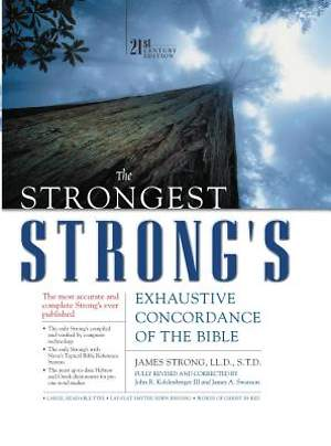 The Strongest Strong`s Exhaustive Concordance of the Bible