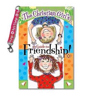 The Christian Girl's Guide to Friendship! with Key Chain