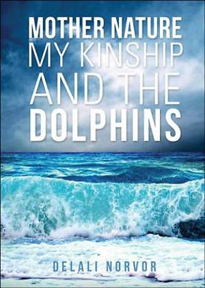 Mother Nature, My Kinship, and The Dolphins [ePub Ebook]
