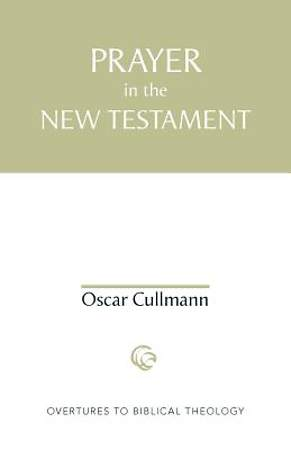 Overtures to Biblical Theology - Prayer in the New Testament