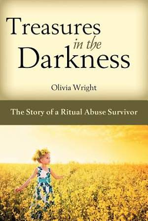 Treasures in the Darkness, the Story of a Ritual Abuse Survivor