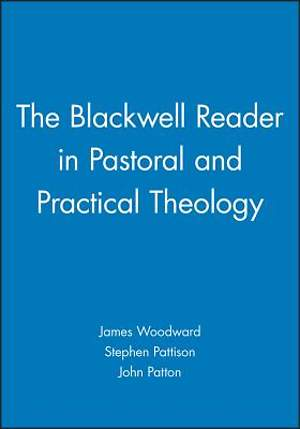 The Blackwell Reader in Pastoral and Practica