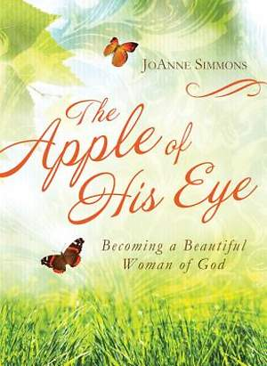 Apple of His Eye Becoming a Beautiful Woman of God