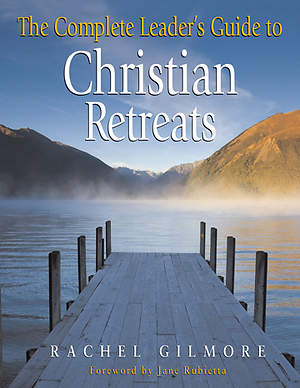 The Complete Leader`s Guide to Christian Retreats