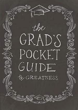 The Grad`s Pocket Guide to Greatness