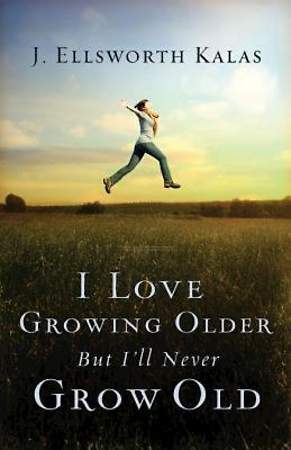 I Love Growing Older, But I'll Never Grow Old - eBook [ePub]
