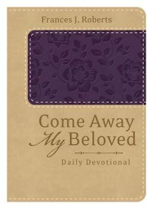 Come Away My Beloved Daily Devotional (Deluxe)