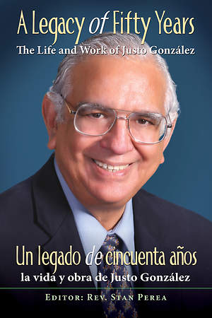 A Legacy of Fifty Years: The Life and Work of Justo González - eBook [ePub]