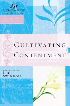 Women of Faith Study Guide Series - Cultivating Contentment