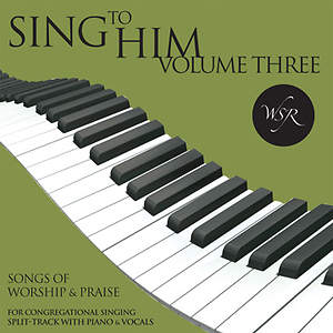 Sing to Him, Volume Three - 15 Songs for Worship & Praise